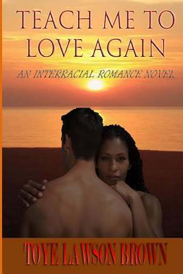 Teach Me to Love Again by Toye Lawson Brown