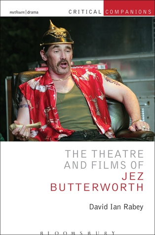 The Theatre and Films of Jez Butterworth  by  David Rabey