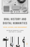 Oral History and Digital Humanities: Voice, Access, and Engagement