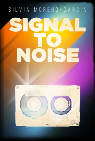 Signal to Noise by Silvia Moreno-Garcia