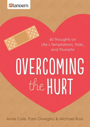 Overcoming the Hurt: 60 Thoughts on Life's Temptations, Trials, and Triumphs