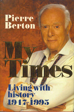 My Times: Living With History 1947-1995  by  Pierre Berton
