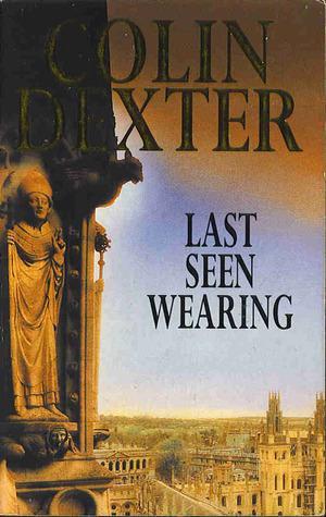 Last Seen Wearing (Inspector Morse, #2) Colin Dexter