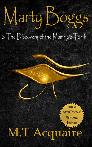 Marty Boggs & The Discovery of the Mummys Tomb  by  M.T. Acquaire