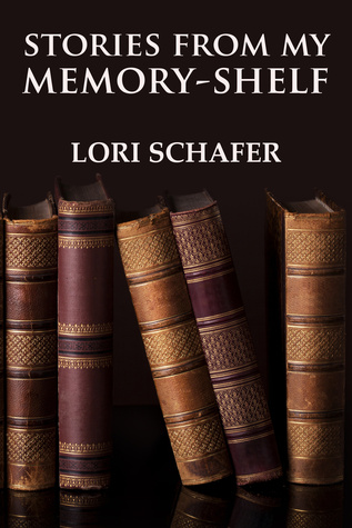 Stories from My Memory-Shelf by Lori Schafer