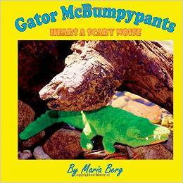 Gator McBumpypants Hears a Scary Noise by Maria Berg