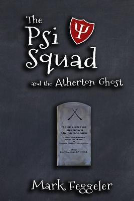 The Psi Squad and the Atherton Ghost by Mark Feggeler