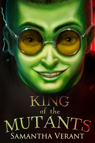 King of the Mutants by Samantha Verant