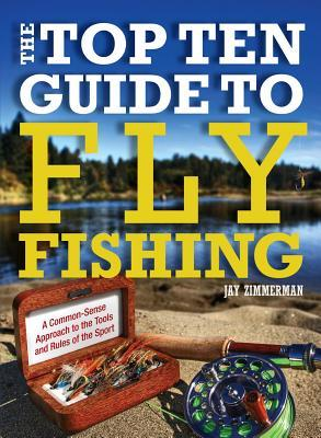 The Top Ten Guide to Fly Fishing  by  Jay Zimmerman