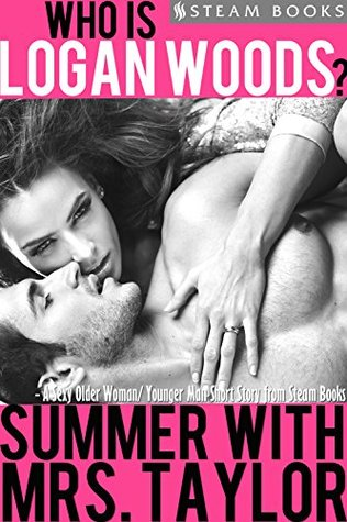 Summer With Mrs. Taylor - A Sexy Older Woman/ Younger Man Short Story from Steam Books (Who is Logan Woods? Book 4)
