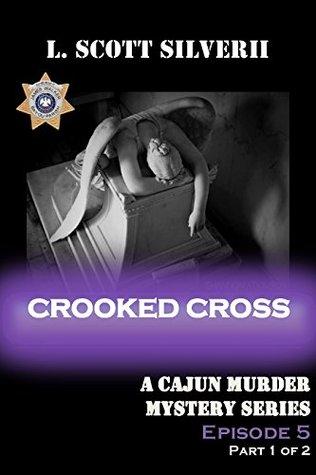 Crooked Cross (Episode 5): A Cajun Murder Mystery Series L. Scott Silverii