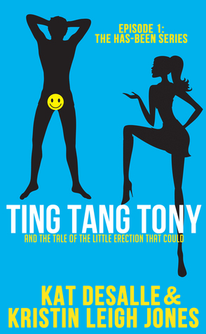 TING TANG TONY: And the Tale of The Little Erection That Could (Has-Been Series, #1)