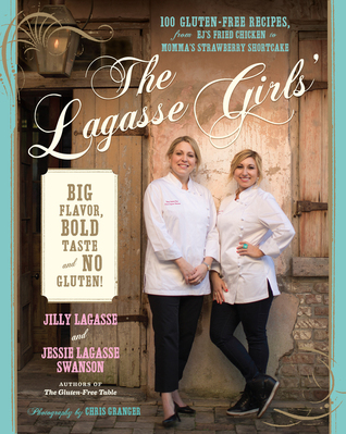 The Lagasse Girls' Big Flavor, Bold Taste--and No Gluten! by Jilly Lagasse