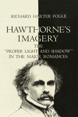 Hawthornes Imagery: The Proper Light and Shadow in the Major Romances  by  Richard Harter Fogle