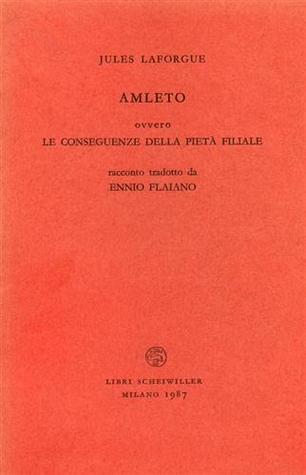 Amleto ovvero le conseguenze della pietà filiale  by  Jules Laforgue