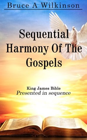 Sequential Harmony Of The Gospels Bruce A. Wilkinson