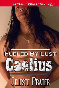 FUELED BY LUST: CAELIUS