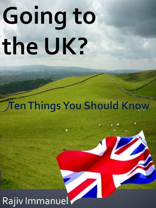 Going to the UK? Ten Things You Should Know Rajiv Immanuel
