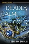 Deadly, Calm, and Cold (The Collectors, #2)
