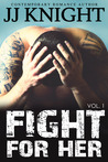 Fight for Her Vol. 1 (Uncaged Love, #6)