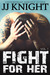 Fight for Her, Volume 1 (Uncaged Love, #6) by J.J. Knight