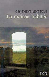 La Maison Habitée Geneviève Lévesque