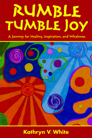 Rumble Tumble Joy by Kathryn V. White