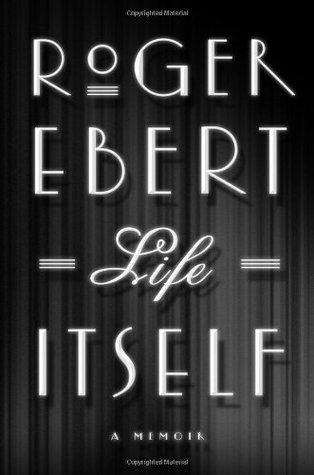 Life Itself- A Memoir - Roger Ebert