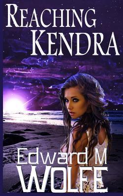 Reaching Kendra  by  Edward M. Wolfe