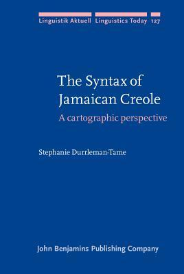 The Syntax of Jamaican Creole: A Cartographic Perspective  by  Stephanie Durrleman-tame
