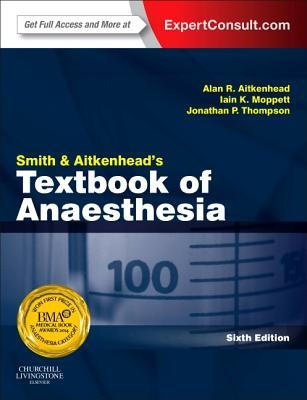 Smith and Aitkenheads Textbook of Anaesthesia: Expert Consult - Online & Print  by  Graham   Smith