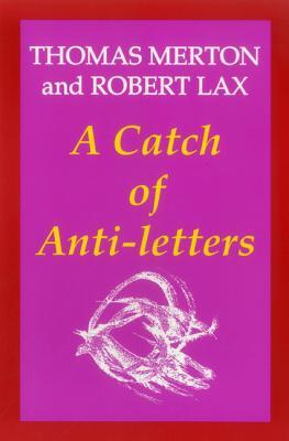 A Catch of Anti-Letters  by  Thomas Merton