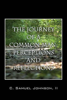 The Journey of a Common Man: Perceptions and Reflections C Samuel Johnson II