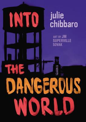 cover of Into the Dangerous World by Julie Chibarro