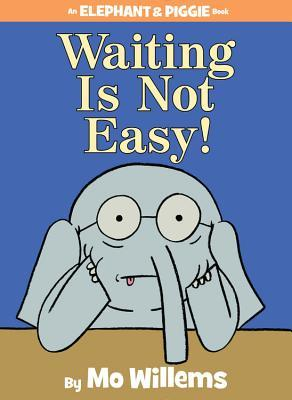 Waiting is Not Easy! (Elephant & Piggie, #22)