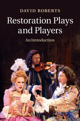 Restoration Plays and Players: An Introduction  by  David Roberts