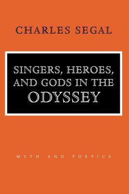 Singers, Heroes, and Gods in the Odyssey: Life in a Modern Matriarchy Charles Segal