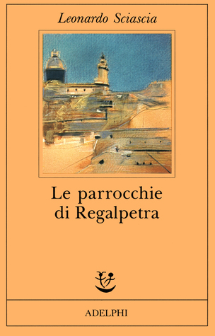 Le parrocchie di Regalpetra  by  Leonardo Sciascia