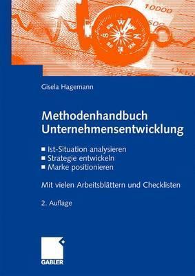 Methodenhandbuch Unternehmensentwicklung: Ist-Situation Analysieren, Strategie Entwickeln, Marke Positionieren. Mit Vielen Arbeitsblattern Und Checklisten  by  Gisela Hagemann