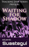 Waiting for Shadow