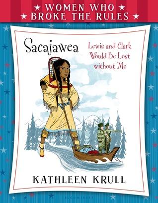 Sacajawea (Women Who Broke the Rules)