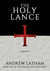 The Holy Lance by Andrew Latham
