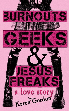 Burnouts, Geeks and Jesus Freaks by Karen  Gordon