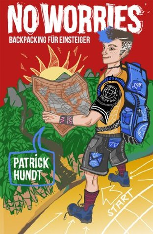 No Worries: Backpacking für Einsteiger Patrick Hundt