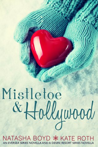 Mistletoe & Hollywood: An Eversea Series Novella & a Desire Resort Series Novella (2000) by Natasha Boyd