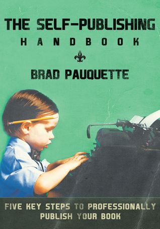 The Self-Publishing Handbook by Brad Pauquette