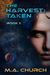 Taken (The Harvest #1) by M.A. Church