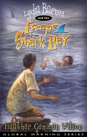 Lydia Barnes & The Escape from Shark Bay  by  Heather Gemmen Wilson