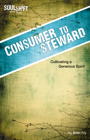 Consumer to Steward: Cultivating a Generous Spirit Brian Fry