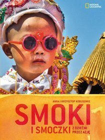 Smoki i smoczki. Z dziećmi przez Azję  by  Anna Kobusowie